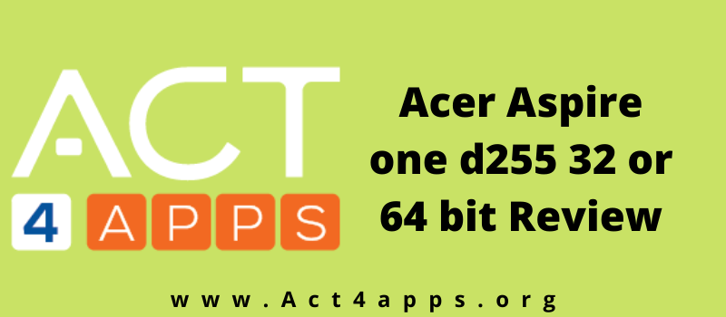 Acer Aspire one d255 32 or 64 bit Review