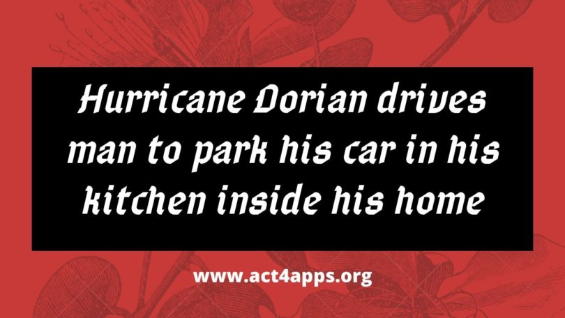 Hurricane Dorian drives man to park his car in his kitchen inside his home