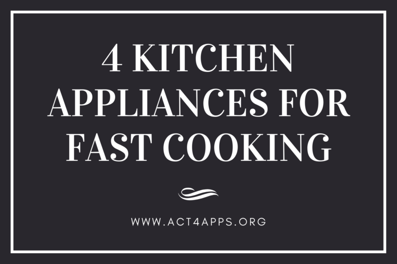 4 Kitchen Appliances For Fast Cooking