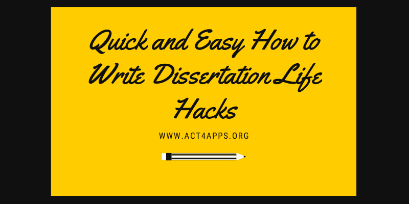 Quick and Easy How to Write Dissertation Life Hacks
