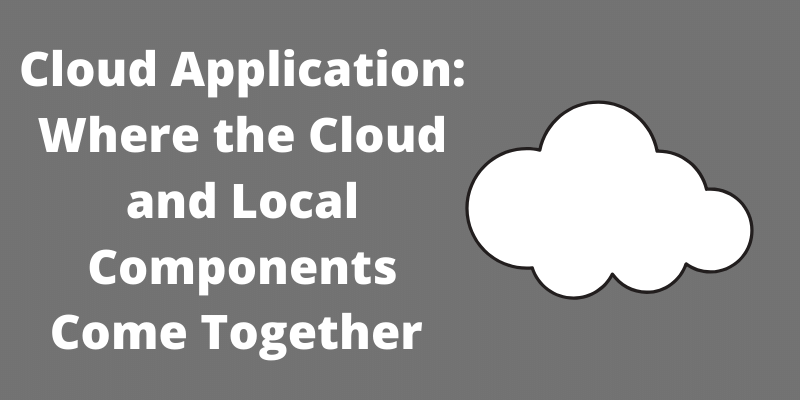 Cloud Application: Where the Cloud and Local Components Come Together