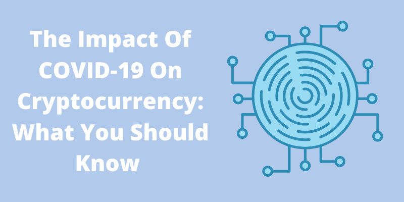 The Impact Of COVID-19 On Cryptocurrency What You Should Know