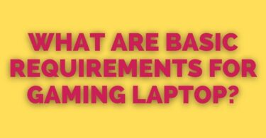 Basic Requirements For Gaming Laptop